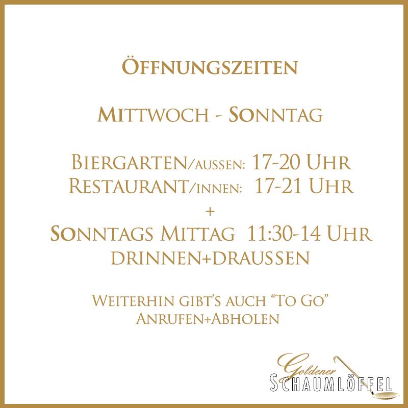 Bitte nur mit Reservierung! Mittwoch - Sonntag 17°°- 20°° Uhr zusätzlich Sonntag Mittag: 11:30-14°°   Biergarten/aussen: 17-20Uhr  Restaurant/innen: 17-21 Uhr  + Sonntags Mittag  11:30-14 Uhr